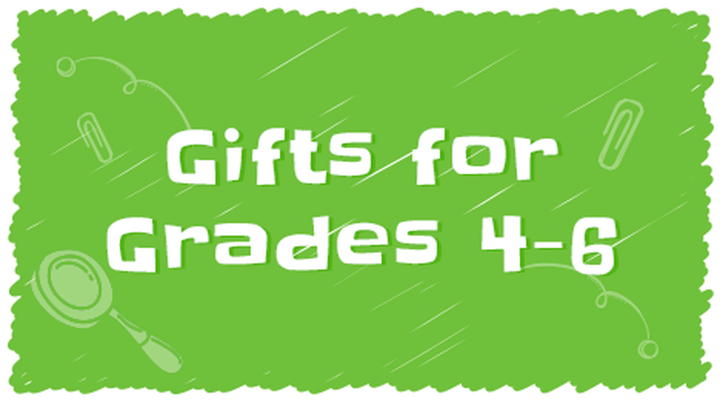 Gifts for Grades 4-6