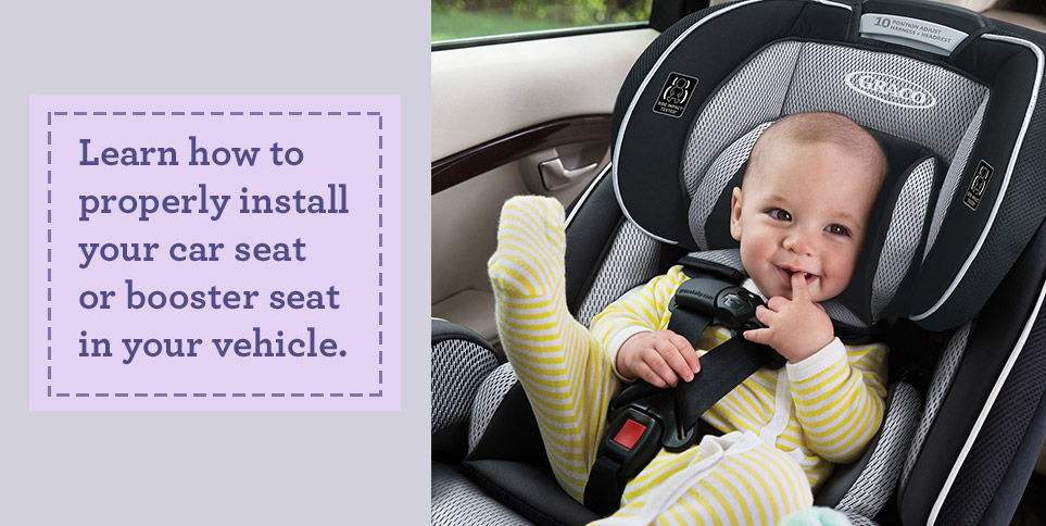 Learn how to properly install your car seat or booster seat in your vehicle.